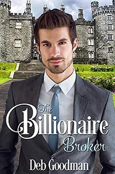 The Billionaire Broker: A Clean Romance (The Billionaires of Gramercy Book 1) by [Goodman, Deb]