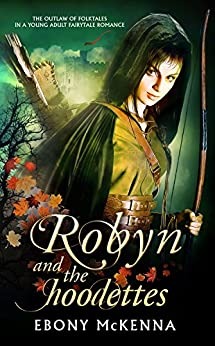 Robyn & The Hoodettes: The Outlaw of Folktales in a Young Adult Fairytale Romance by [McKenna, Ebony]