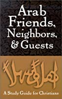 Arab Friends Neighbors Guests (Arab Culture and Islamic Awareness)