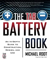 The TAB Battery Book: An In-Depth Guide to Construction, Design, and Use by Michael Root(2010-12-03)