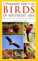A Photographic Guide to the Birds of Southeast Asia: Including the Philippines & Borneo