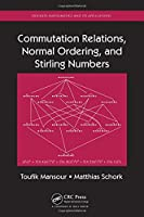 Commutation Relations, Normal Ordering, and Stirling Numbers (Discrete Mathematics and Its Applications)