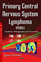 Primary Central Nervous System Lymphoma (PCNSL): Incidence, Management and Outcomes (Neurology - Laboratory and Clinical Research Developments)