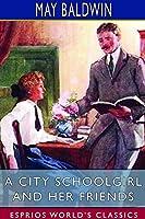 A City Schoolgirl and Her Friends (Esprios Classics)