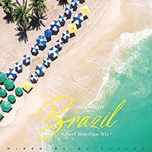 ISLAND CAFE meets Brazil~Surf Brazilian Mix~ Mixed by DJ HASEBE