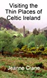 Visiting the Thin Places of Celtic Ireland (English Edition)