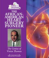 The African-American Heart Surgery Pioneer: The Genius of Vivien Thomas (Genius Inventors and Their Great Ideas)