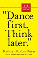 Dance First. Think Later: 618 Rules to Live by Kathryn Petras Ross Petras(2011-02-24)