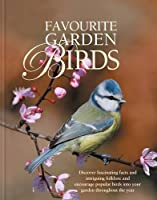 Favourite Garden Birds: Discover Fascinating Facts and Intriguing Folklore, and Encourage Birds into Your Garden Throughout the Year