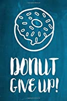 """Chalkboard Journal - Donut Give Up! (Aqua): 100 page 6"""" x 9"""" Ruled Notebook: Inspirational Journal, Blank Notebook, Blank Journal, Lined Notebook, Blank Diary (Chalkboard Notebook Journals-Donut)"""