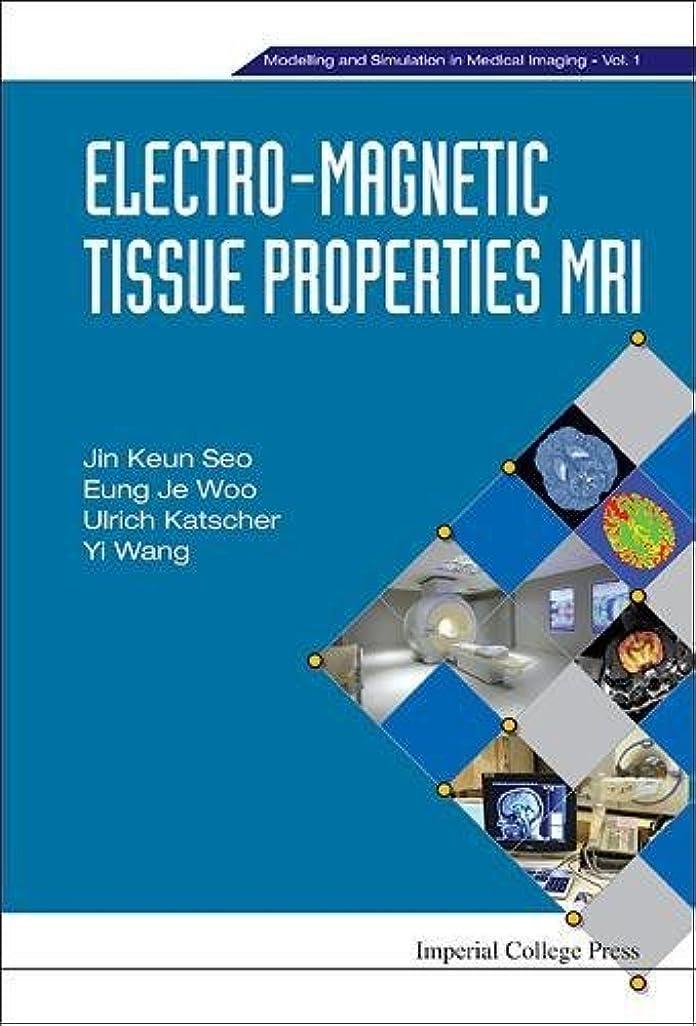 トマトシャープ保持Electro-Magnetic Tissue Properties MRI (Modelling and Simulation in Medical Imaging)