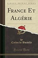 France Et Algérie (Classic Reprint)