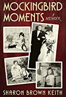 Mockingbird Moments: A Memoir