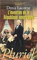 L'Invention De La Republique Americaine