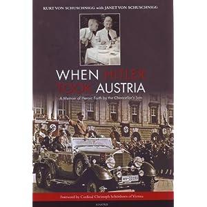 When Hitler Took Austria: A Memoir of Heroic Faith by the Chancellor's Son