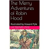 The Merry Adventures of Robin Hood: Illustrated by Howard Pyle (English Edition)