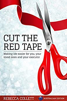 Cut the Red Tape: Making life easier for you, your loved ones and your executor. Australian Edition by [Collett, Rebecca]