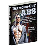 Diamond-Cut Abs How to Engineer The Ultimate Six-Pack--Minimalist Methods for Maximal Results