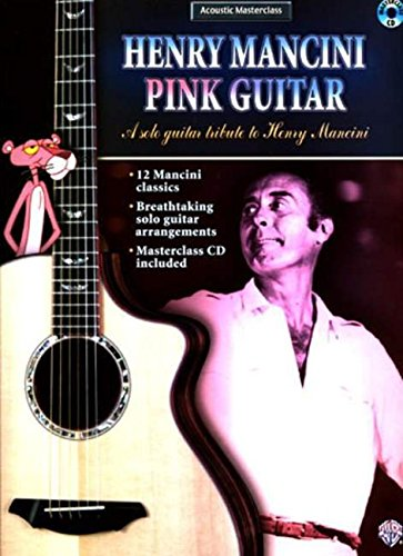Henry Mancini Pink Guitar: A Solo Guitar Tribute to Henry Mancini (Acoustic Masterclass)