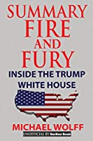 Summary Of Fire and Fury: Inside The Trump White House