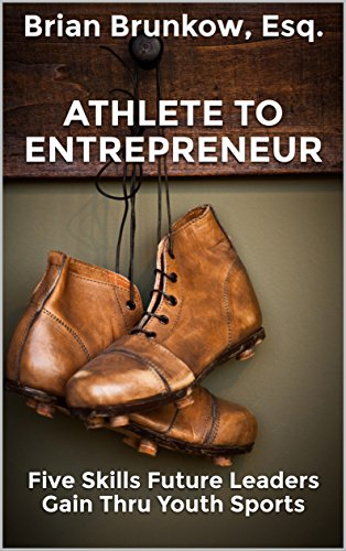 Athlete To Entrepreneur: Five Skills Future Leaders Gain Thru Youth Sports (English Edition)