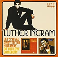 Let's Steal Away To The Hideaway / Do You Love Somebody by Luther Ingram (2009-11-24)