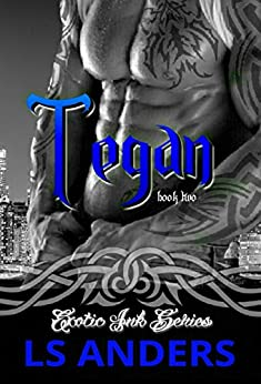 Tegan: Exotic Ink Series (Book Two): Alpha Male Romance by [Anders, LS]