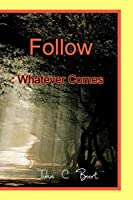 Follow: Whatever Comes.