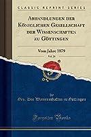 Abhandlungen Der Koeniglichen Gesellschaft Der Wissenschaften Zu Goettingen, Vol. 24: Vom Jahre 1879 (Classic Reprint)