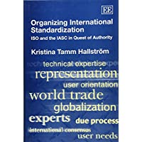 Organizing International Standardization: Iso and the Iasc in Quest of Authority