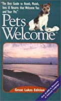 Pets Welcome: Great Lakes (Pets Welcome Great Lakes Edition: A Guide to Hotels, Inns & Resorts That Welcome You & Your Pet)