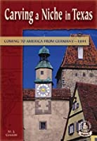 Carving a Niche in Texas: Coming to America from Germany, 1844 (Cover-To-Cover Chapter 2 Books: Coming to America)