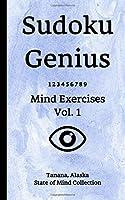 Sudoku Genius Mind Exercises Volume 1: Tanana, Alaska State of Mind Collection
