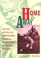 Home and Away: The Rise and Fall of Professional Football on the Banks of the Ohio, 1919-1934