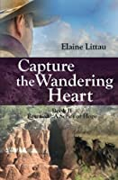 Capture the Wandering Heart: Rescued...a Series of Hope