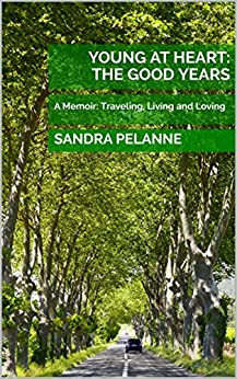 YOUNG AT HEART: The Good Years: A Memoir: Traveling, Living and Loving by [Pelanne, Sandra]