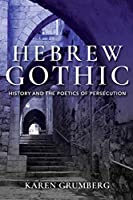 Hebrew Gothic: History and the Poetics of Persecution (Jewish Literature and Culture)