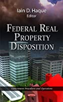 Federal Real Property Disposition (Government Porcedures and Operations)