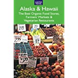 Alaska & Hawaii: The Best Organic Food Stores, Farmers' Markets & Vegetarian Restaurants (English Edition)