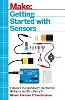 Getting Started with Sensors: Measure the World with Electronics, Arduino, and Raspberry Pi by Kimmo Karvinen Tero Karvinen(2014-08-24)
