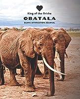 Love Obatala: King of the Orisha! Blank Affirmation Journal
