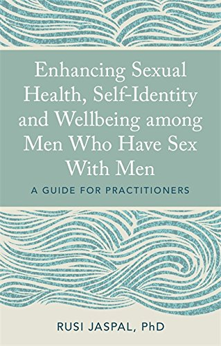 Enhancing Sexual Health, Self-Identity and Well-being among Men who have Sex with Men: A Guide for Practitioners