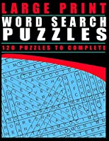 Large Print Word Search Puzzles: 120 Puzzles To Complete
