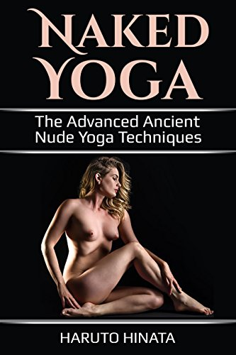 Naked Yoga: The Advanced Ancient Nude Yoga   Techn...