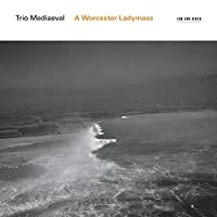 A Worcester Ladymass by Trio Mediaeval (2011-03-15)