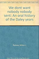 We Don't Want Nobody Nobody Sent: An Oral History of the Daley Years