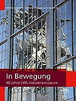 In Bewegung: 40 Jahre LWL-Industriemuseum