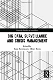 Big Data, Surveillance and Crisis Management (Routledge Studies in Surveillance) 画像