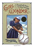 Girl Wonder: A Baseball Story in Nine Innings (Jane Addams Honor Book (Awards))