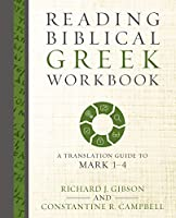 Reading Biblical Greek: A Reading and Translation Guide to Mark 1-4